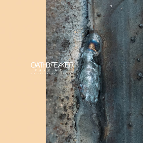 Oathbreaker - Ease Me & 4 Interpretations (2020)