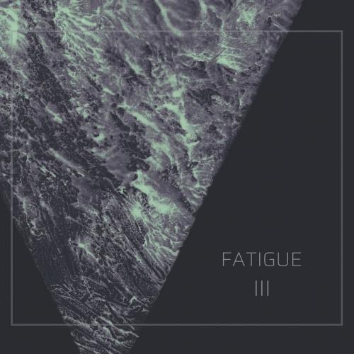 Fatigue - III (2020)