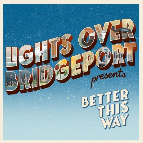 Lights Over Bridgeport - Better This Way (2020)