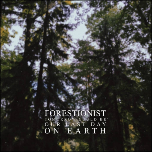 Forestionist - Tomorrow Could Be Our Last Day on Earth (2020)