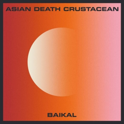 Asian Death Crustacean - Baikal (2020)