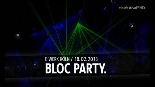 Bloc Party - Live At E-werk, Cologne 2013