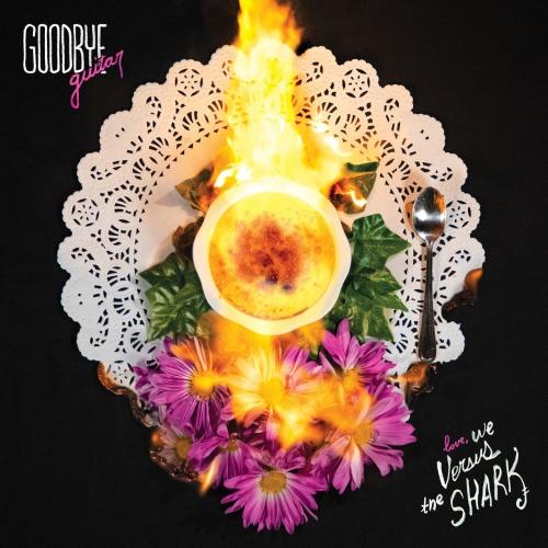 We Versus The Shark - Goodbye Guitar (2020)