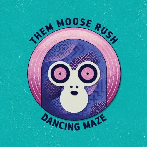 Them Moose Rush - Dancing Maze (2020)
