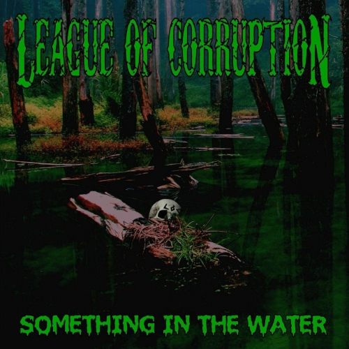 League of Corruption - Something in the Water (2020)