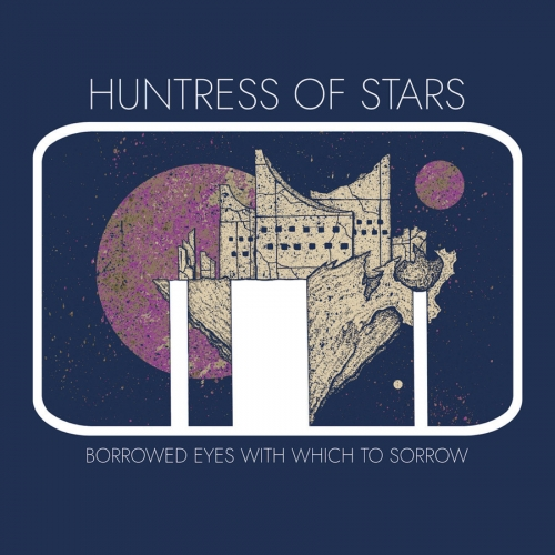 Huntress of Stars - Borrowed Eyes with Which to Sorrow (2020)