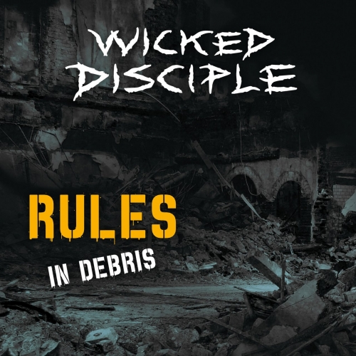 Wicked Disciple - Rules in Debris (2020)