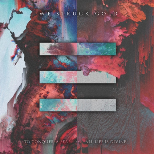 We Struck Gold - To Conquer a Fear // All Life Is Divine (2020)