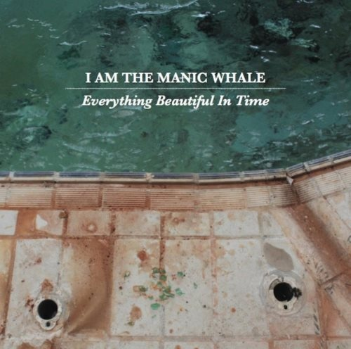 I Am The Manic Whale - Еvеrуthing Веаutiful In Тimе (2015)
