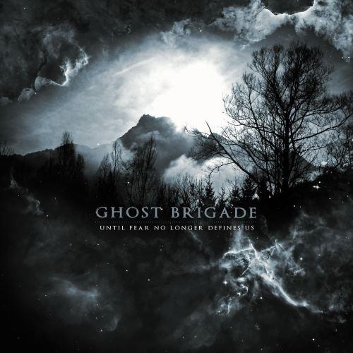 Ghost Brigade - Until Fеаr Nо Lоngеr Dеfinеs Us (2011)