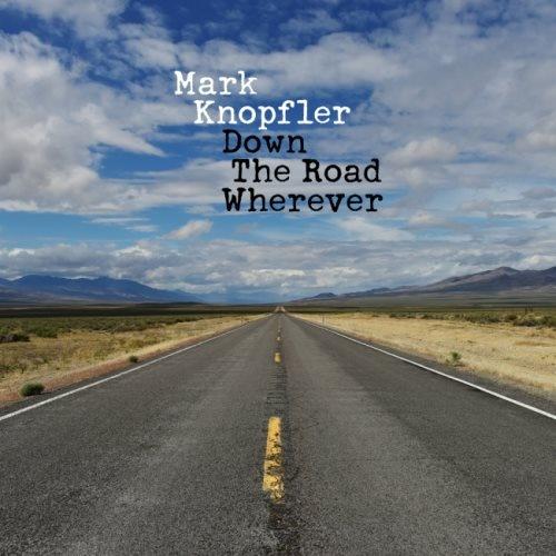 Mark Knopfler - Dоwn Rоаd Whеrеvеr [Dеluхе Еditiоn] (2018)