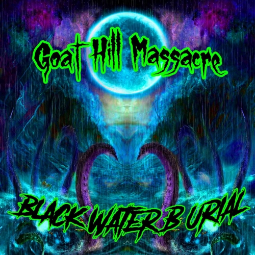 Goat Hill Massacre - Black Water Burial (2020)