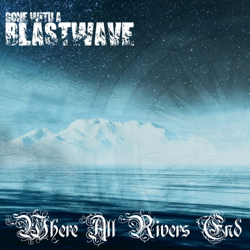 Gone With A Blastwave - Where All Rivers End (2020)
