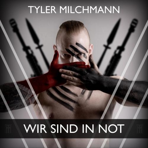 Tyler Milchmann - Wir sind in Not (2020)