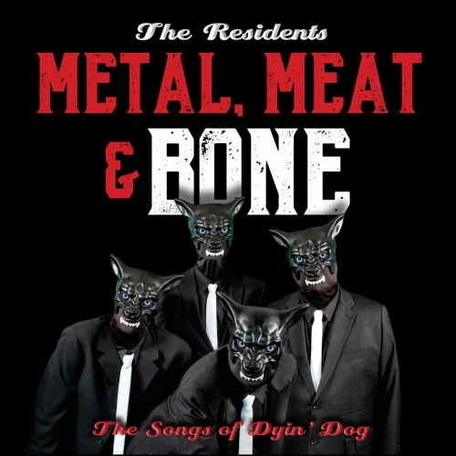 The Residents - It's Metal, Meat & Bone: The Songs Of Dyin' Dog (2020)