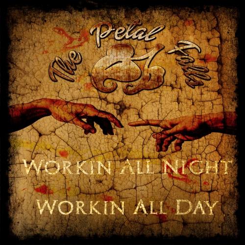 The Petal Falls - Workin' All Night Workin' All Day (2020)