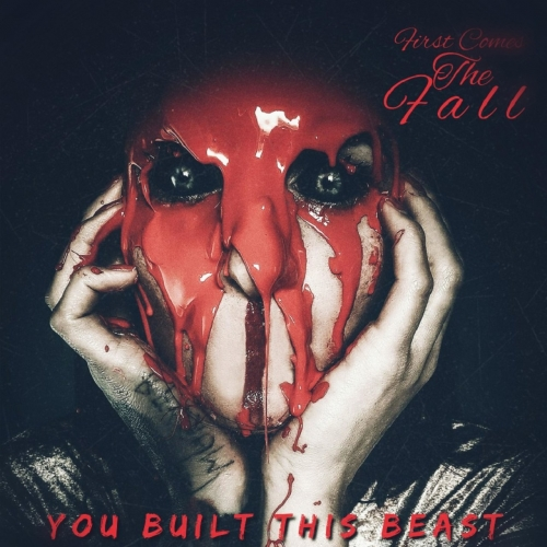 First Comes the Fall - You Built This Beast (2020)