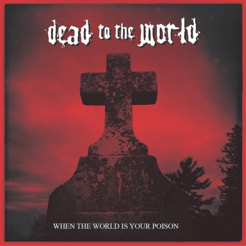 Dead To The World - When The World Is Your Poison (2020)