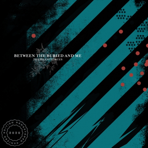 Between The Buried And Me - The Silent Circus (2020 Remix / Remaster)