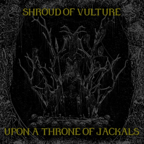 Shroud of Vulture - Upon a Throne of Jackals (2020)