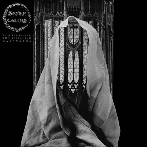Seven Chains - Thus She Speaks, the Spiraling Maranatha (2020)