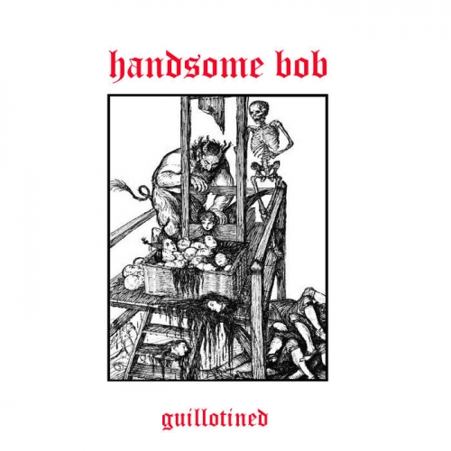Handsome Bob - Guillotined (2020)
