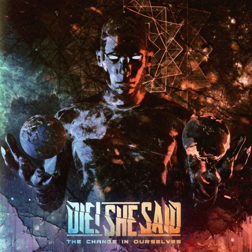 DIE! SHE SAID - The Change In Ourselves (2020)