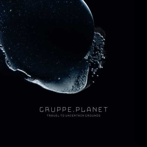 Gruppe Planet - Travel to Uncertain Grounds (2020)