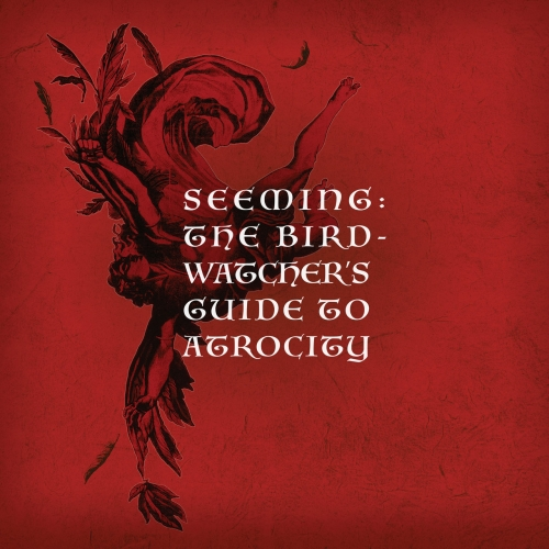 Seeming - The Birdwatcher's Guide to Atrocity (2020)