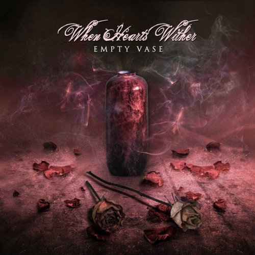 When Hearts Wither - Empty Vase (2020)