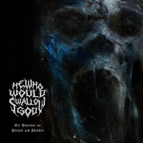 He Who Would Swallow God - Ett porträtt av förfall och fördärv (2020)