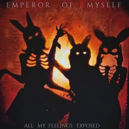Emperor of Myself - All My Feelings Exposed (2020)