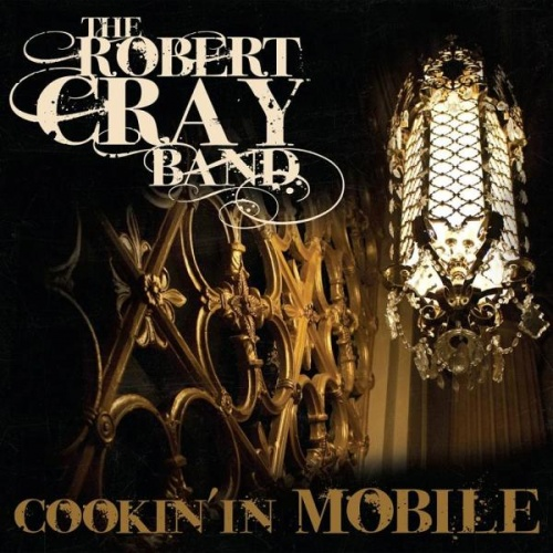 The Robert Cray Band - Cookin' In Mobile (2010)