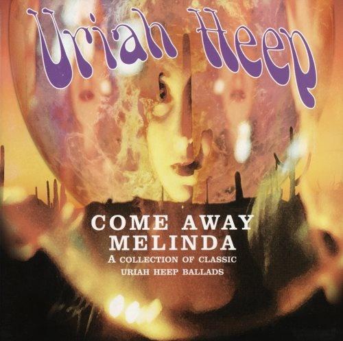 Uriah Heep - Соmе Аwау Меlindа: Тhе Ваllаds (2006)