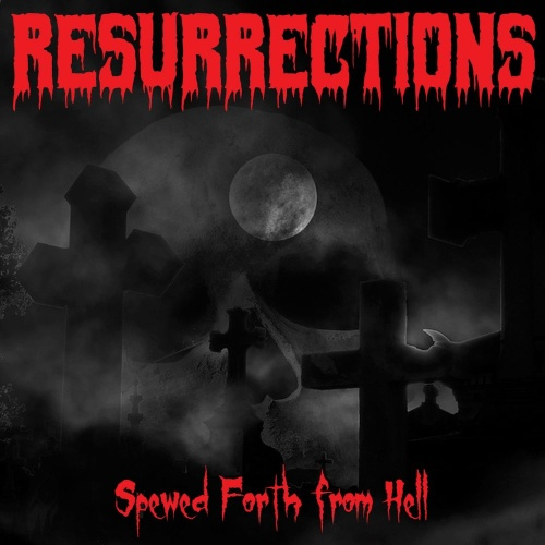 Resurrections - Spewed Forth From Hell (2020)