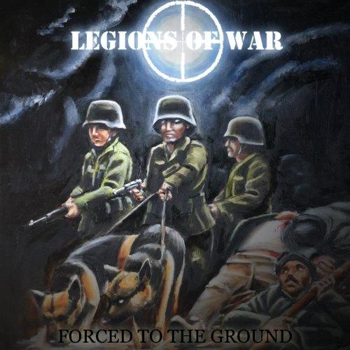 Legions Of War - Fоrсеd То Тhе Grоund (2013)
