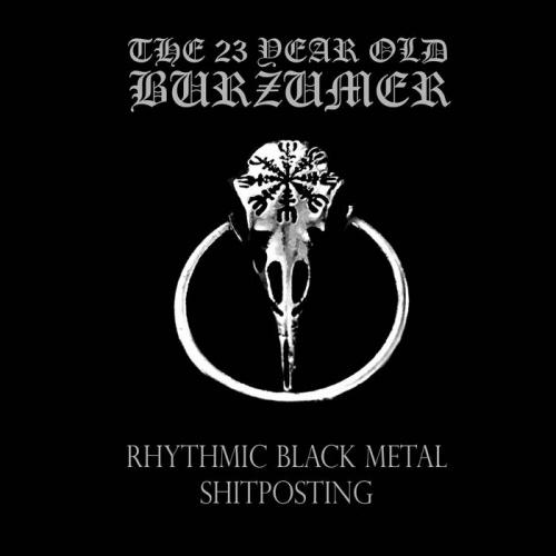 The 23 Year Old Burzumer - Rhythmic Black Metal Shitposting (2020)