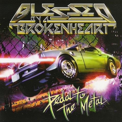 Blessed By A Broken Heart - Pedal to the Metal (2008)