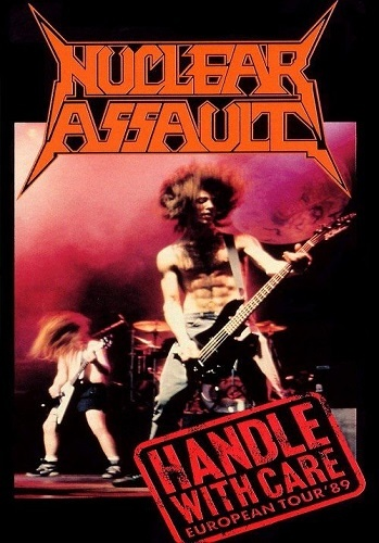 Nuclear Assault - Handle With Care (European Tour 1989)
