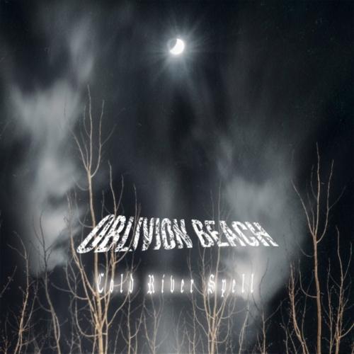 Oblivion Beach - Cold River Spell (2020)