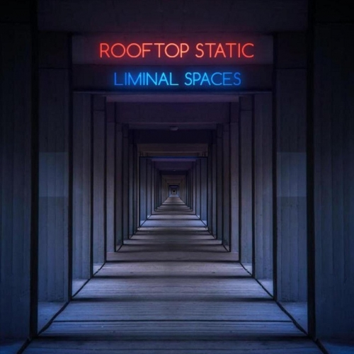 Rooftop Static - Liminal Spaces (2020)