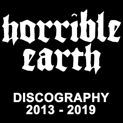 Horrible Earth - Discography 2013-2019 (2020)