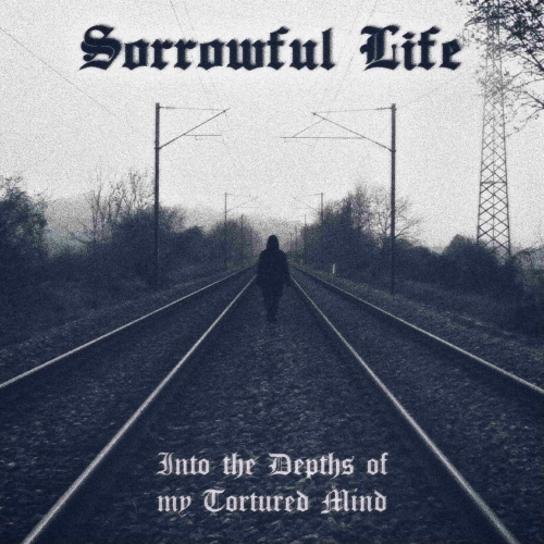 Sorrowful Life - Into the Depths of My Tortured Mind (2020)