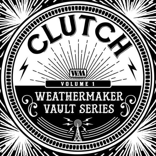 Clutch - The Weathermaker Vault Series, Vol. I (2020)