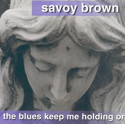 Savoy Brown - The Blues Keep Me Holding On (1999)
