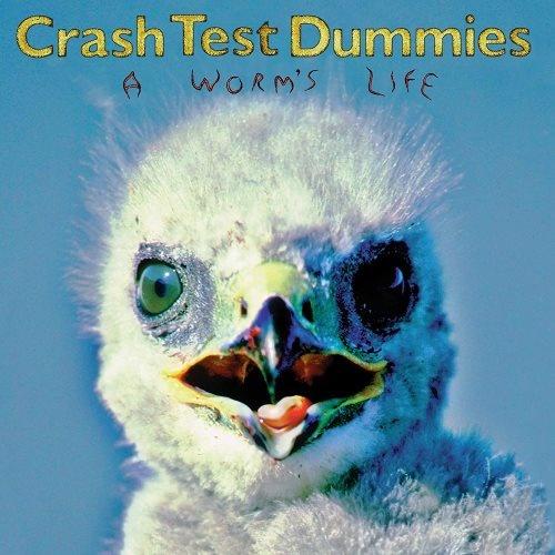 Crash Test Dummies - А Wоrm's Lifе (1996)