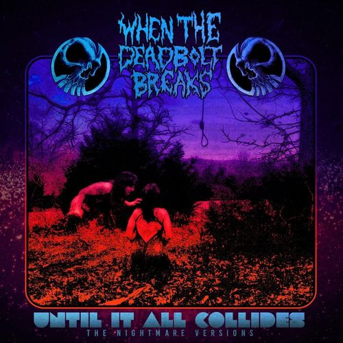 When The Deadbolt Breaks - Until It All Collides: The Nightmare Versions (2020)