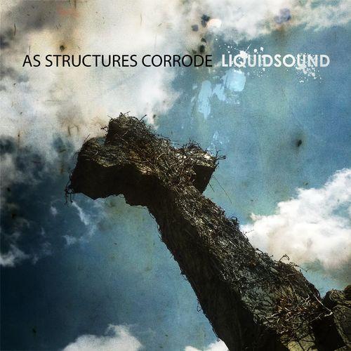 Liquidsound - As Structures Corrode (2020)