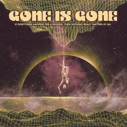 Gone Is Gone - If Everything Happens For A Reason...Then Nothing Really Matters At All (2020) + Hi-Res
