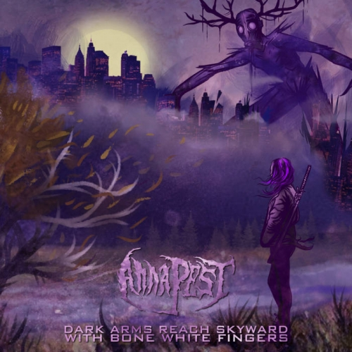 Anna Pest - Dark Arms Reach Skyward with Bone White Fingers (2021)